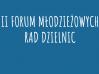 II Forum Młodzieżowych Rad Dzielnic